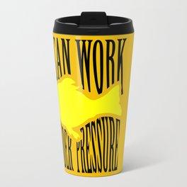 I CAN WORK UNDER PRESSURE Travel Mug