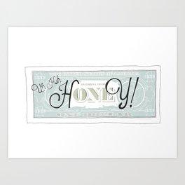 uh huh honey dollar bill Art Print