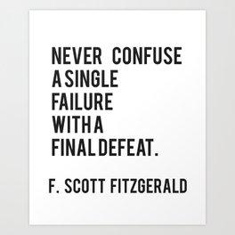 F Scott Fitzgerald - Never Confuse A Single Failure With A Final Defeat Print Art Print