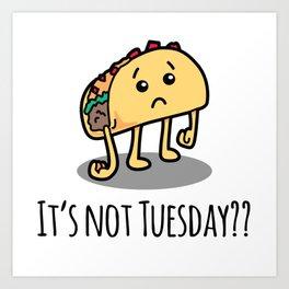 Not Taco Tuesday Art Print