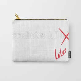 Procrastinate Later Carry-All Pouch