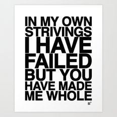 IN MY OWN STRIVINGS I HAVE FAILED, BUT YOU HAVE MADE ME WHOLE (A Prayer) Art Print