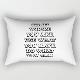 """""""Start where you are. Use what you have. Do what you can."""" – Arthur Ashe Rectangular Pillow"""