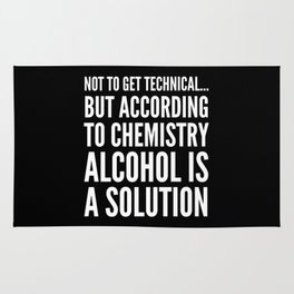 NOT TO GET TECHNICAL BUT ACCORDING TO CHEMISTRY ALCOHOL IS A SOLUTION (Black & White) Rug