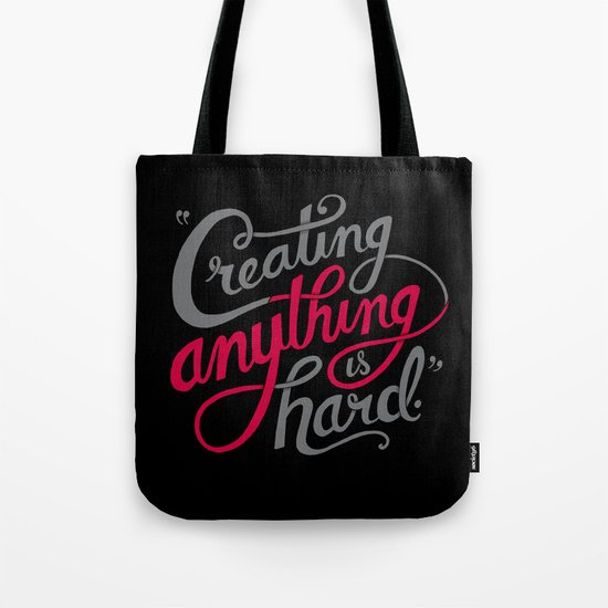 Creating Anything is Hard Tote Bag