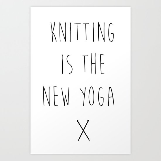 Knitting is the New Yoga Art Print