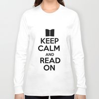 keep calm Long Sleeve T-shirts featuring Keep Calm by bookwormboutique