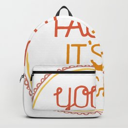 Your face, it's nice. Backpack