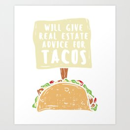 Will Gave Real Estate Advice For Tacos T-Shirt Art Print