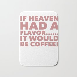 If Heaven had a flavor it would be coffee Bath Mat