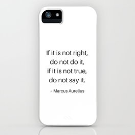 Stoic Philosophy Quotes - If this is not right do not do it - Marcus Aurelius iPhone Case