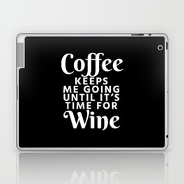 Coffee Keeps Me Going Until It's Time For Wine (Black & White) Laptop & iPad Skin