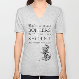 Alice in Wonderland Quote ~ The Mad Hatter ~ You're entirely bonkers, All the best people are. 0110 Unisex V-Neck