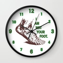 I am not your foot. Wall Clock
