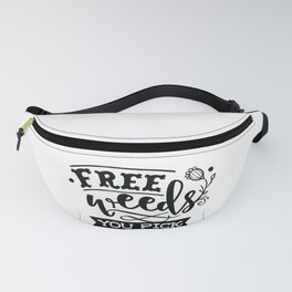 Free weeds you pick - Funny hand drawn quotes illustration. Funny humor. Life sayings. Fanny Pack