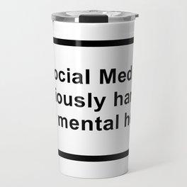 social media seriously harms your mental health Travel Mug