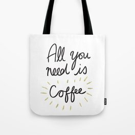 All You Need Is Coffee - Gold Tote Bag