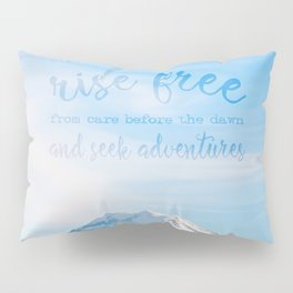rise free from care before the dawn, and seek adventures Pillow Sham