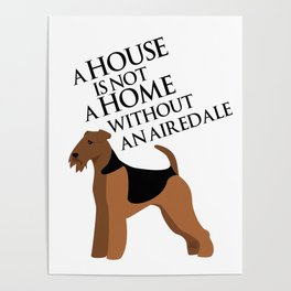 A House is not a Home without an Airedale (Airedale) Poster