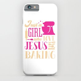 Just A Girl Who Loves Jesus And Baking Chef Hat Flour Rolling Pin Oven Bake Cupcake T-shirt Design iPhone Case