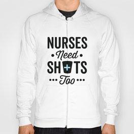 Nurses Need Shots Too, Funny Saying Hoody