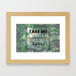 Take Me Somewhere Tropical Framed Art Print