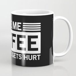 Give Me Coffee And No One Gets Hurt Coffee Mug