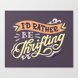 I'd Rather Be Thrifting Canvas Print