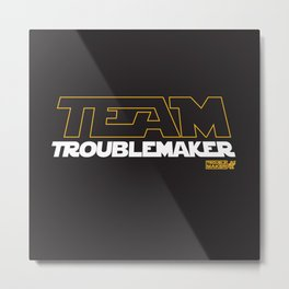 Team TroubleMaker Wars Metal Print