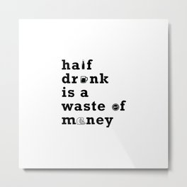 071 half drunk is a waste of money Metal Print