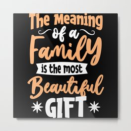 The meaning of a Family is the most Beautiful Gift Metal Print