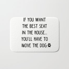 If you want the best seat in the house..you'll have to move the dog! Bath Mat