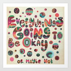 Everything's Going To Be Okay Art Print