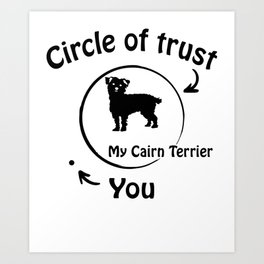 Circle of trust my Cairn Terrier. Art Print