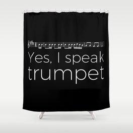 Yes, I speak trumpet Shower Curtain