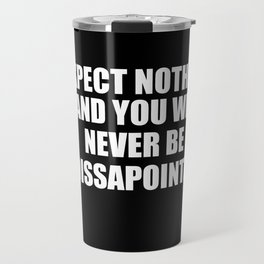 expect nothing Travel Mug