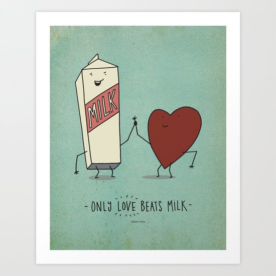only love beats milk Art Print