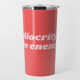 mediocrity is my enemy Travel Mug