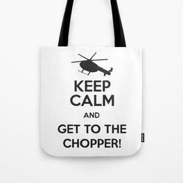 Keep Calm And Get To The Chopper! Tote Bag