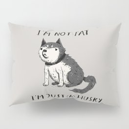 i'm not fat i'm just (a) husky Pillow Sham