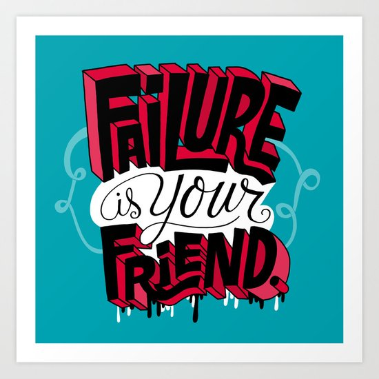 Failure is your Friend Art Print