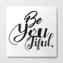 Black And White Beautiful Be You Typography Quote Metal Print