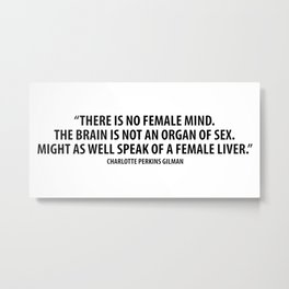 There is no female mind. The brain is not an organ of sex. Might as well speak of a female liver. Metal Print
