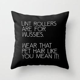 Lint Rollers Are For Wussies Throw Pillow