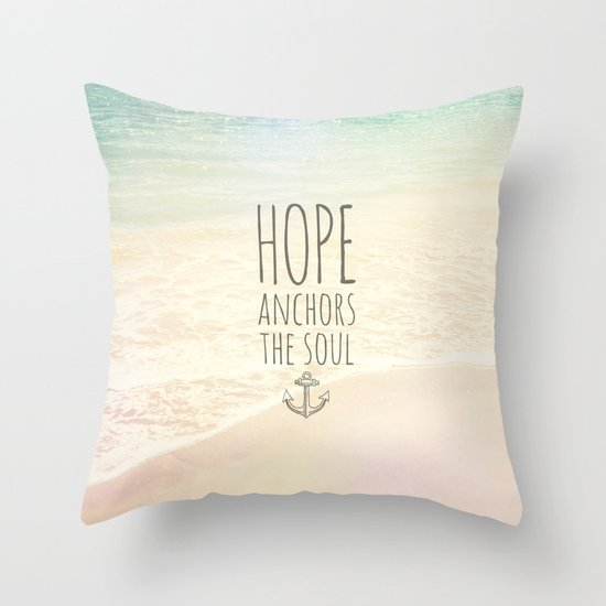 Hope Decorative Pillow : HOPE ANCHORS THE SOUL Throw Pillow by Pocket Fuel Society6
