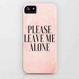 Leave Me Alone iPhone Case