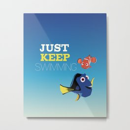 just keep swimming with nemo and dory Metal Print