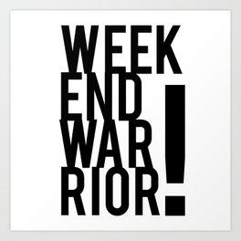 Weekend Warrior! Art Print