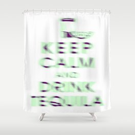 Keep Calm and Drink Tequila Shower Curtain