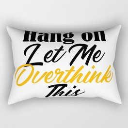 Hang On Let Me Overthink This Funny Meme Analysis Rectangular Pillow
